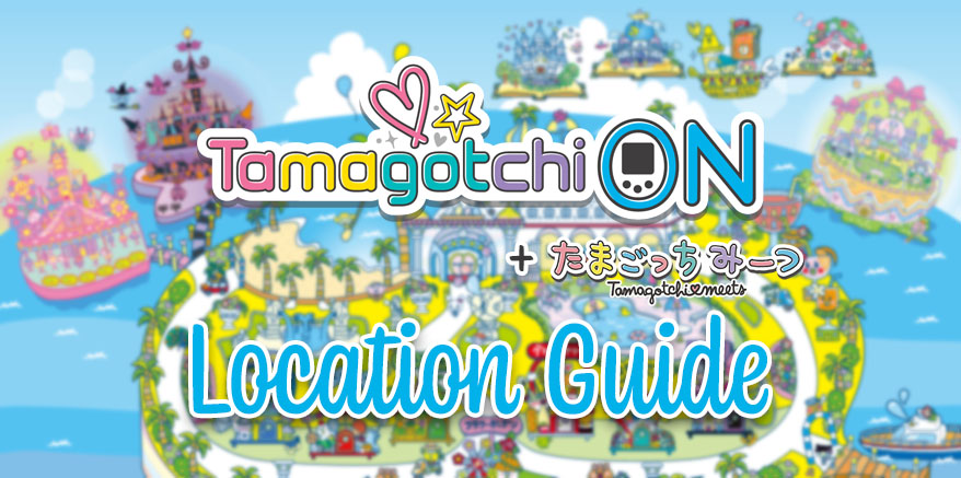 Tamagotchi On Location Guide